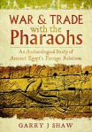 War & Trade with the Pharaohs: An Archaeological Study of Ancient Egypt's Foreign Relations (G. Shaw)